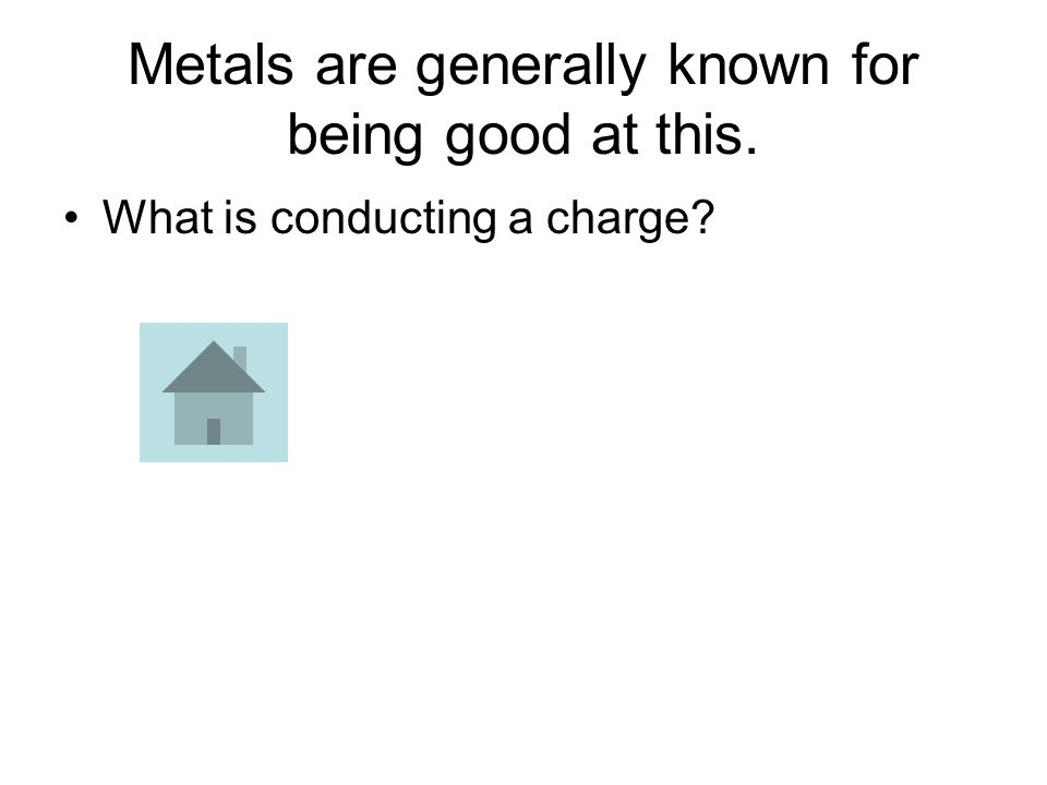 Metals are generally known for being good at this. What is conducting a charge?