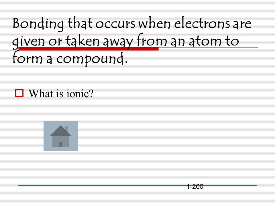 Bonding that occurs when electrons are given or taken away from an atom to form a compound.