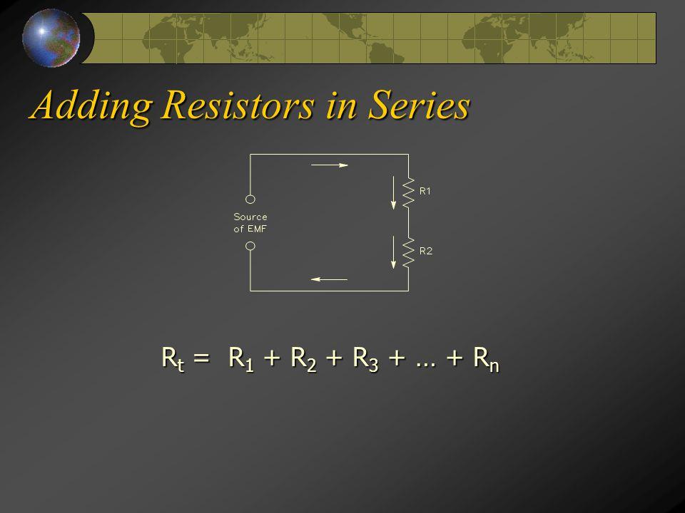 Adding Resistors in Series R t = R 1 + R 2 + R 3 + … + R n