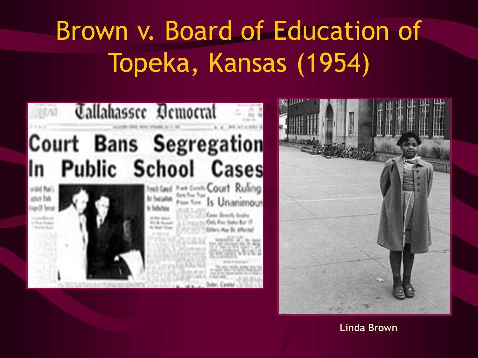 Brown v. Board of Education of Topeka, Kansas (1954) Linda Brown