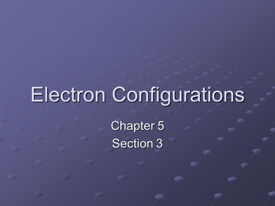 Electron Configurations Chapter 5 Section 3