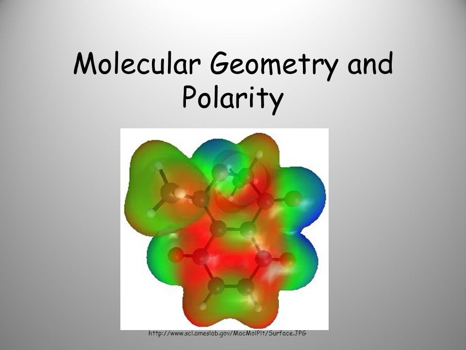 Molecular Geometry and Polarity http://www.scl.ameslab.gov/MacMolPlt/Surface.JPG