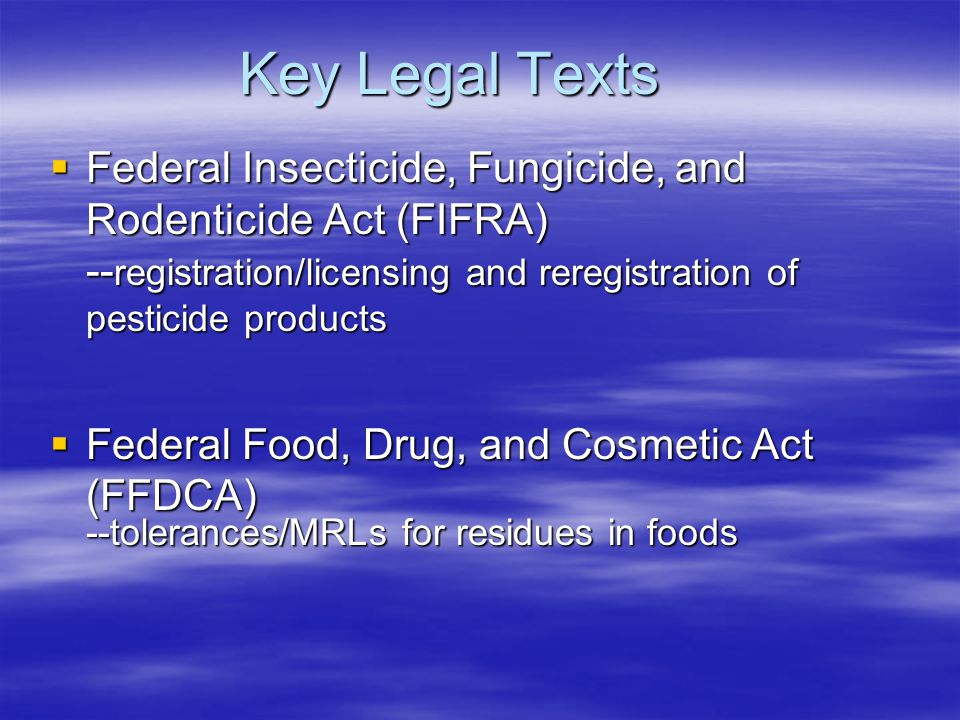 Effect of a tolerance/MRL  Applies equally to domestically produced and imported foods  Must be established for a specific crop or crop group  Generally, tolerances are established for raw agricultural commodities and apply to processed foods derived from that commodity Any food with pesticide residues not covered by a tolerance, or in excess of the tolerance, may not be legally sold or distributed in the U.S., unless EPA has granted a specific exemption from the tolerance requirement
