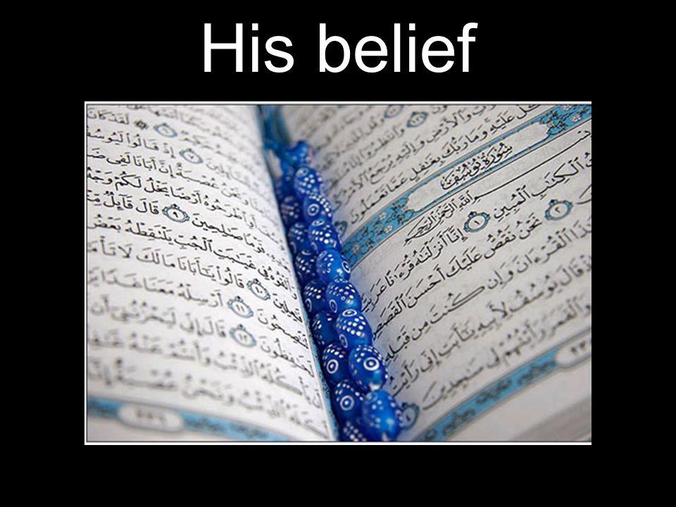 His belief