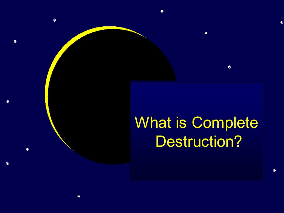 What is Complete Destruction