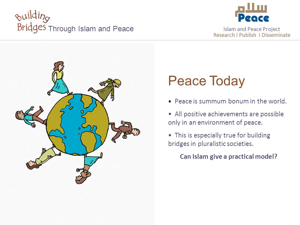 Peace Today Through Islam and Peace Peace is summum bonum in the world.