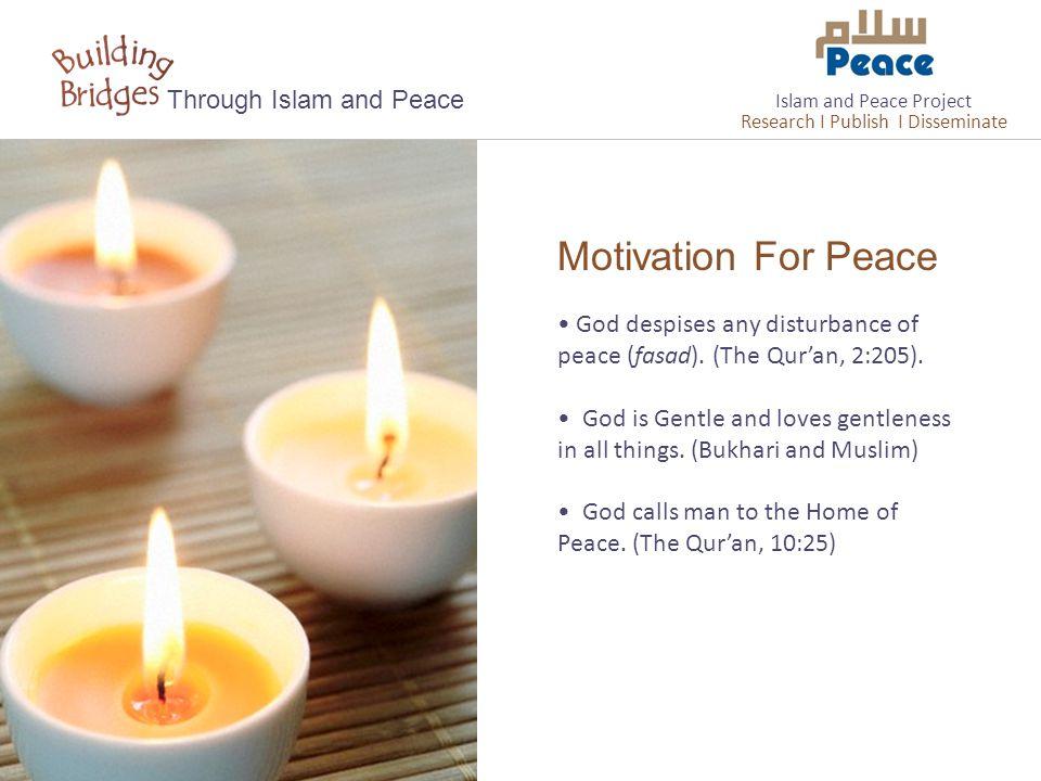 Motivation For Peace Through Islam and Peace God despises any disturbance of peace (fasad).