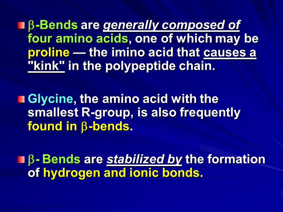  -Bends are generally composed of four amino acids, one of which may be proline — the imino acid that causes a