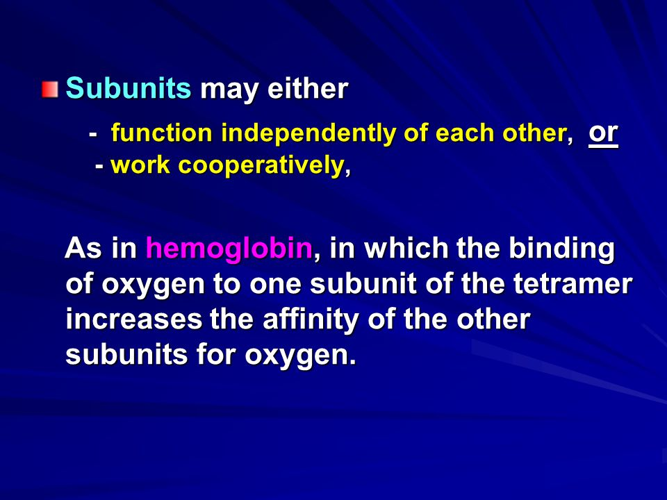 Subunits may either - function independently of each other, or - work cooperatively, - function independently of each other, or - work cooperatively,