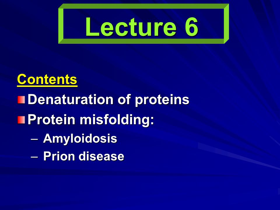 Lecture 6 Contents Denaturation of proteins Protein misfolding: – Amyloidosis – Prion disease