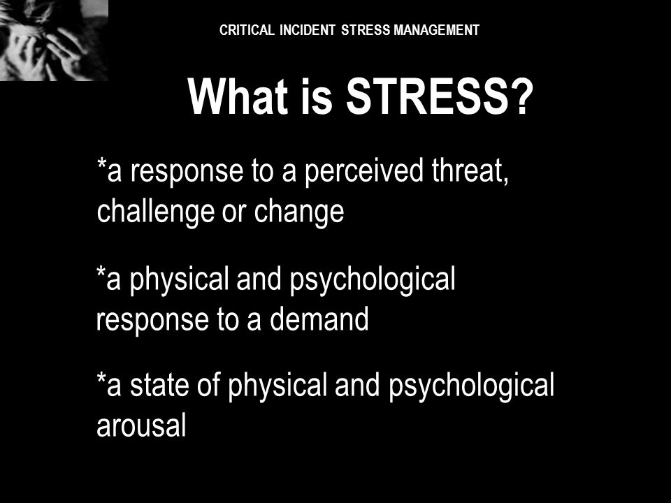 CRITICAL INCIDENT STRESS MANAGEMENT Where does the word 'STRESS' come from? Where does the word 'STRESS' come from? from a Latin word meaning 'force',