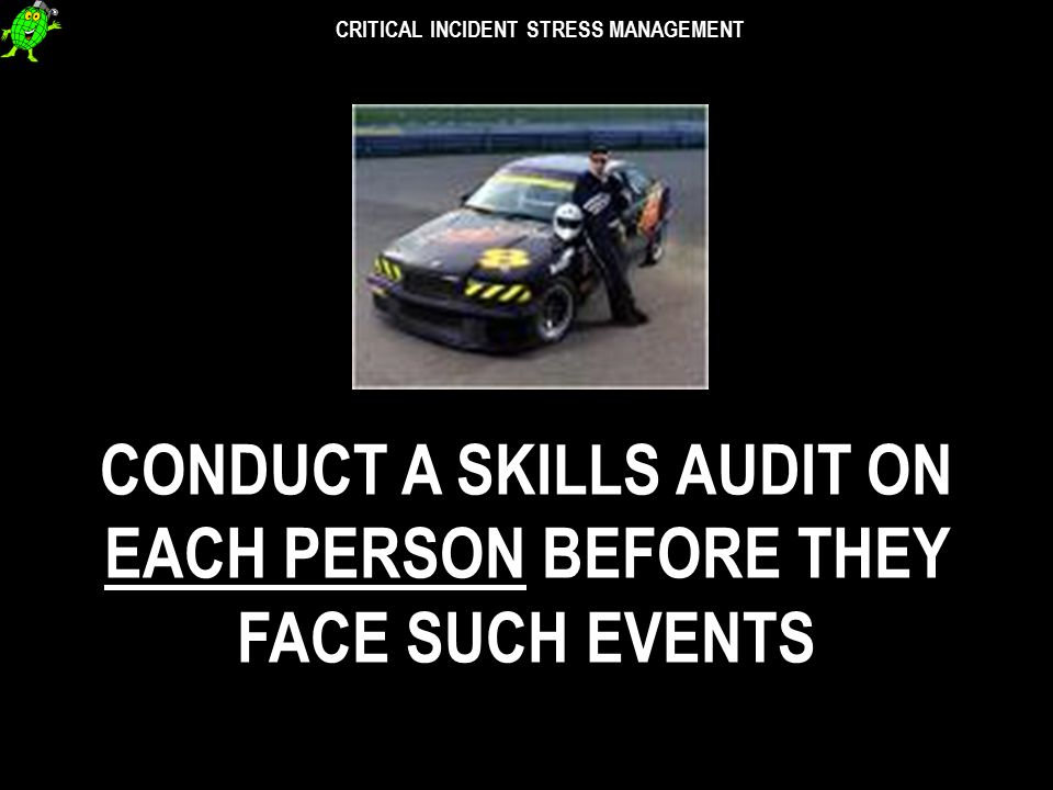 CRITICAL INCIDENT STRESS MANAGEMENT 80% - recovery within days 18% - recover within months 2% - recover within years