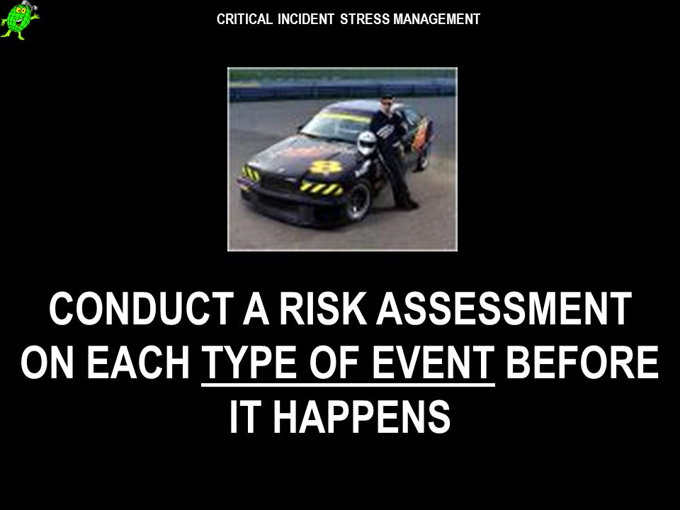 CRITICAL INCIDENT STRESS MANAGEMENT CONDUCT A SKILLS AUDIT ON EACH PERSON BEFORE THEY FACE SUCH EVENTS