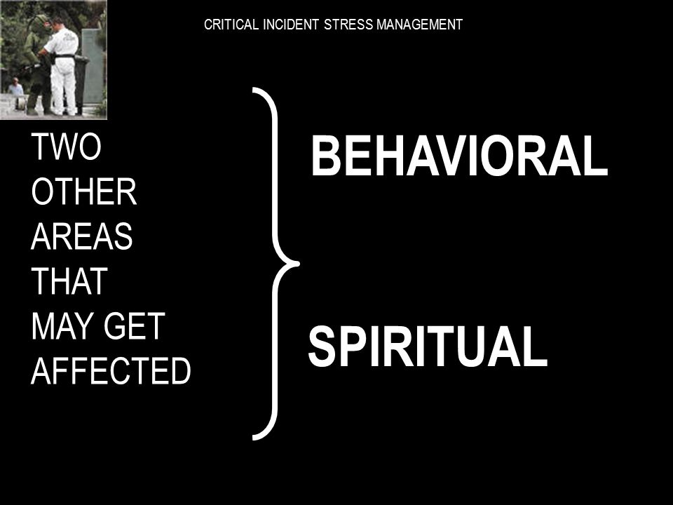 CRITICAL INCIDENT STRESS MANAGEMENT THOUGHTS EMOTIONS PHYSICAL THREE AREAS THAT MAY GET AFFECTED THREE AREAS THAT MAY GET AFFECTED