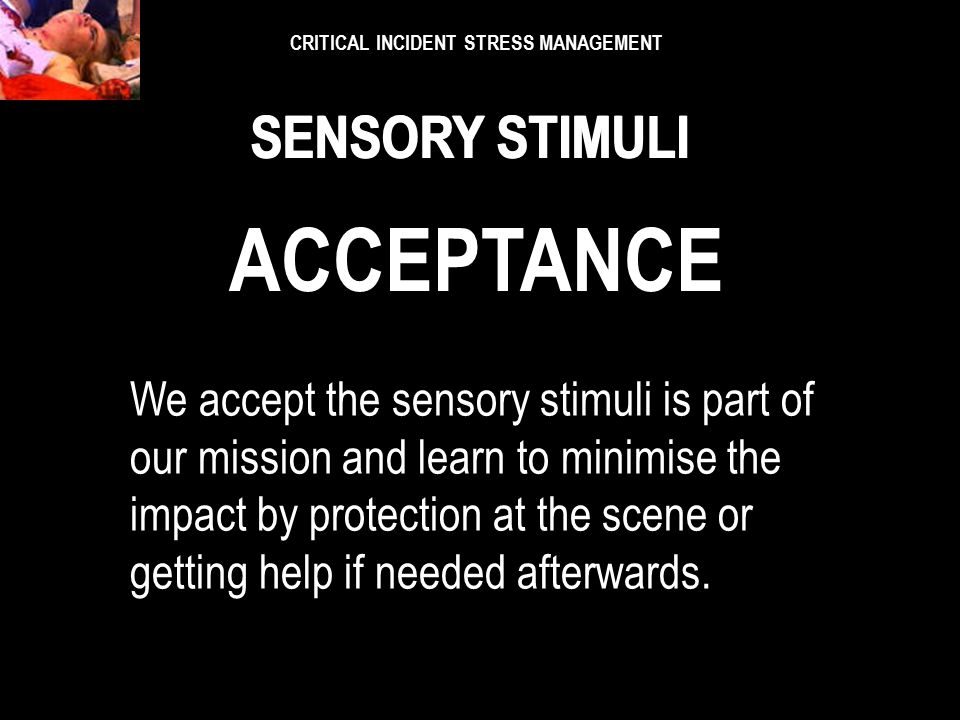 "CRITICAL INCIDENT STRESS MANAGEMENT SENSORY STIMULI As the song says, ""Always something there to remind me."" As the song says, ""Always something there"