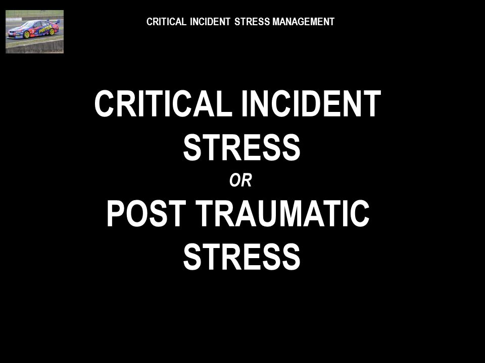 CRITICAL INCIDENT STRESS MANAGEMENT *having satisfying work *having a sense of calling by God HOWEVER, ALL OF THESE IDEALS CAN COME TO AN UNEXPECTED A