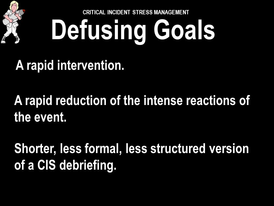 CRITICAL INCIDENT STRESS MANAGEMENT IMPORTANT Before defusing, allow people to re-equip and prepare for the next emergency call. IMPORTANT Before defu