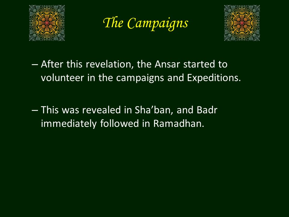 – After this revelation, the Ansar started to volunteer in the campaigns and Expeditions. – This was revealed in Sha'ban, and Badr immediately followe