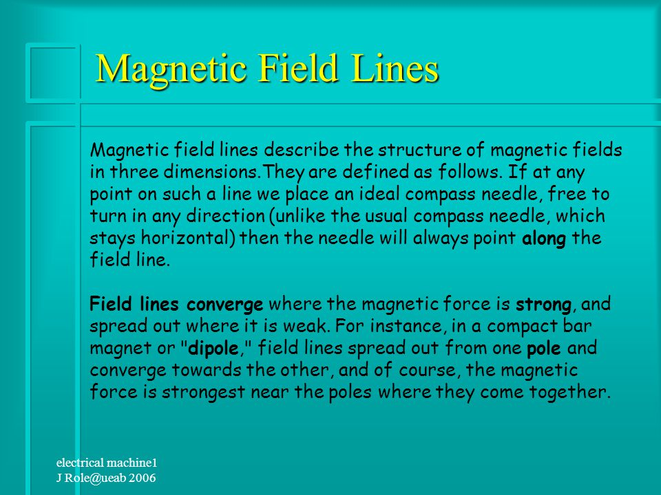 """electrical machine1 J Role@ueab 2006 The Concept of """"Fields"""" A magnet has a 'magnetic field' distributed throughout the surrounding space Michael Fara"""