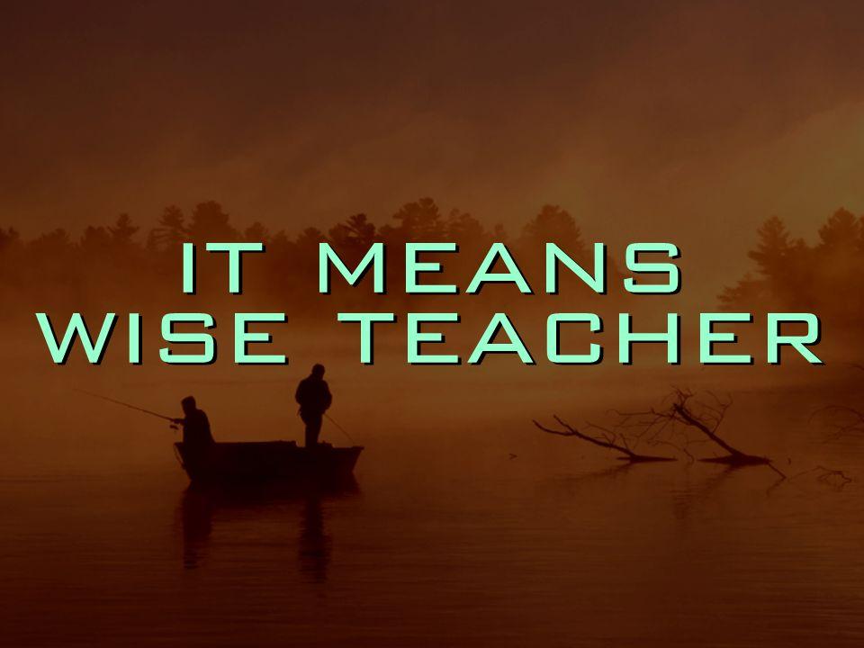 it means wise teacher