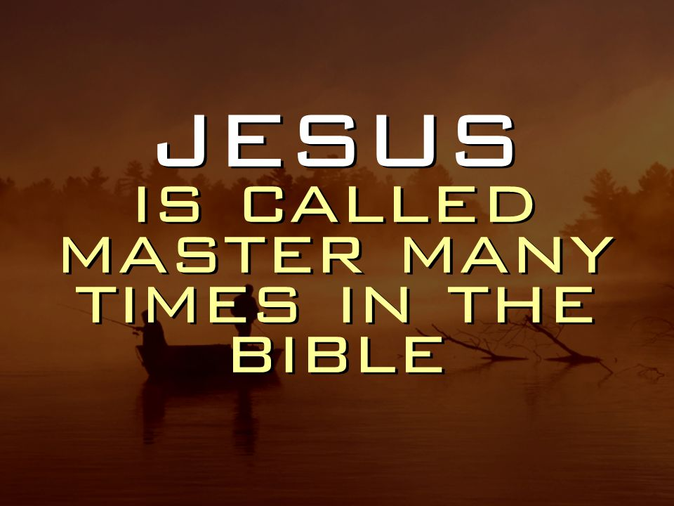 jesus is called master many times in the bible