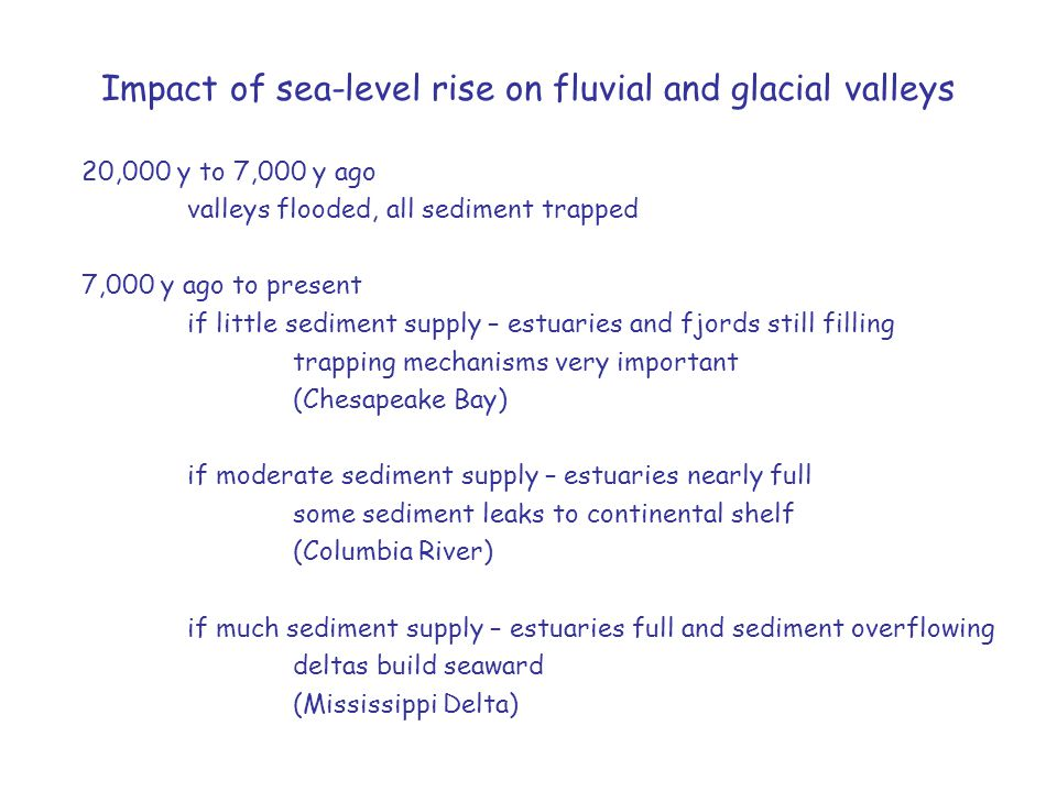 Impact of sea-level rise on fluvial and glacial valleys 20,000 y to 7,000 y ago valleys flooded, all sediment trapped 7,000 y ago to present if little