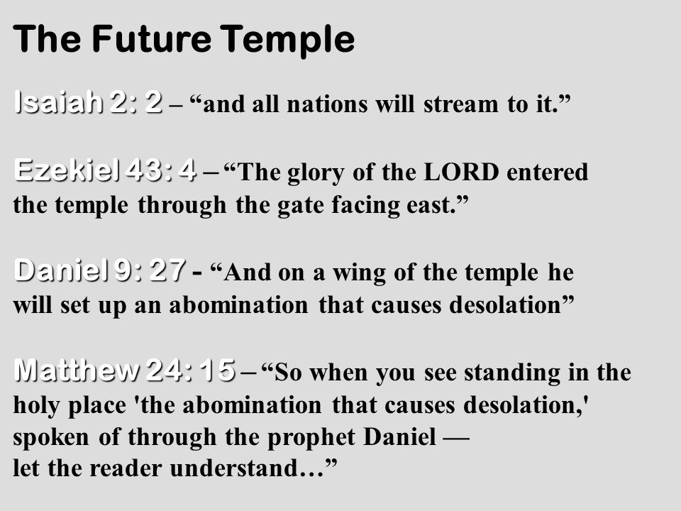 "The Future Temple Isaiah 2: 2 Isaiah 2: 2 – ""and all nations will stream to it."" Ezekiel 43: 4 Ezekiel 43: 4 – ""The glory of the LORD entered the temp"