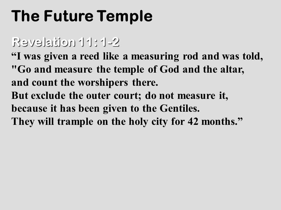 "The Future Temple Revelation 11: 1-2 ""I was given a reed like a measuring rod and was told,"