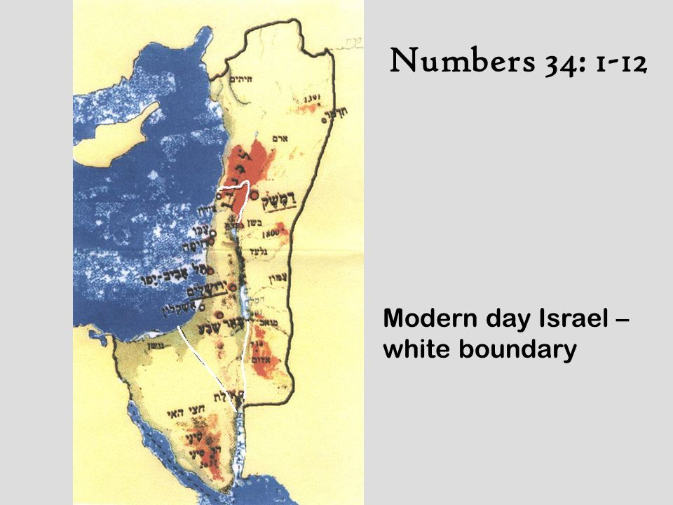Numbers 34: 1-12 Modern day Israel – white boundary