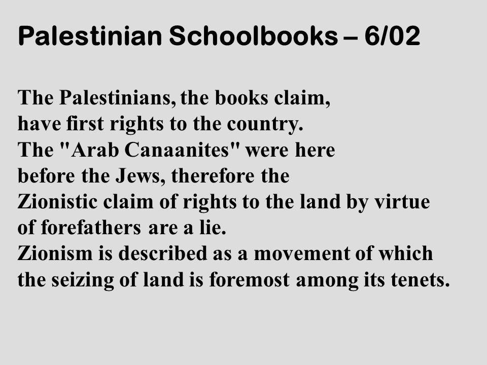 Palestinian Schoolbooks – 6/02 The Palestinians, the books claim, have first rights to the country. The