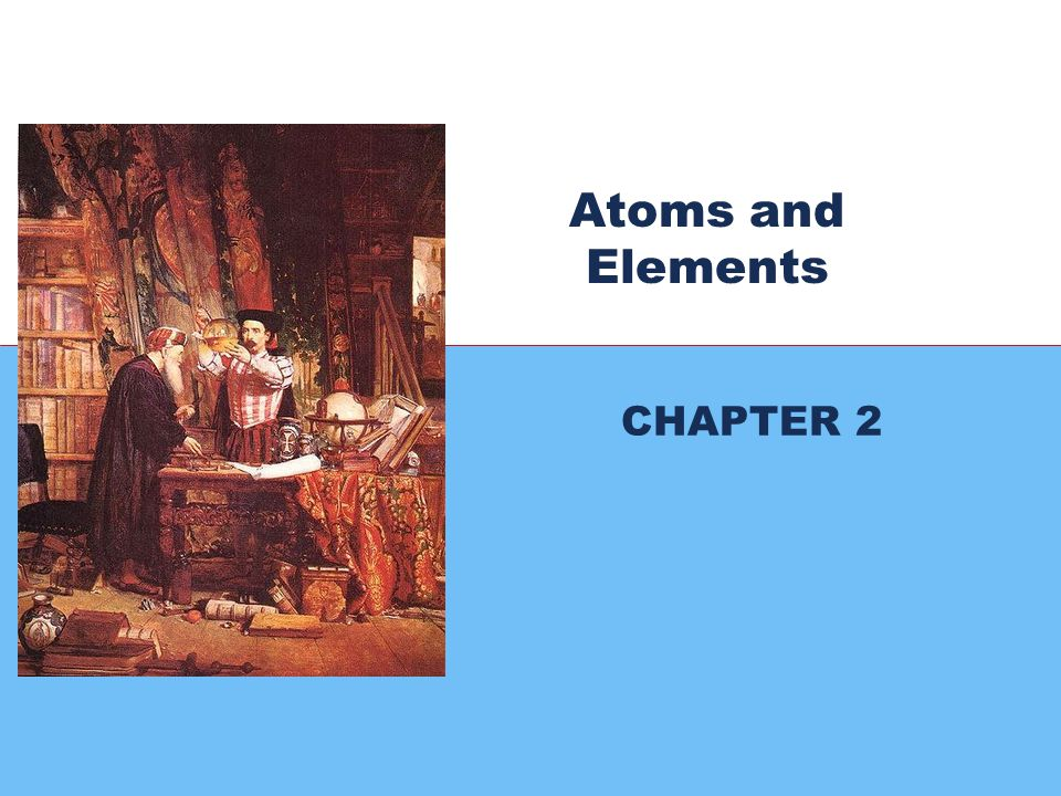 3 3 Atoms and Elements CHAPTER 2