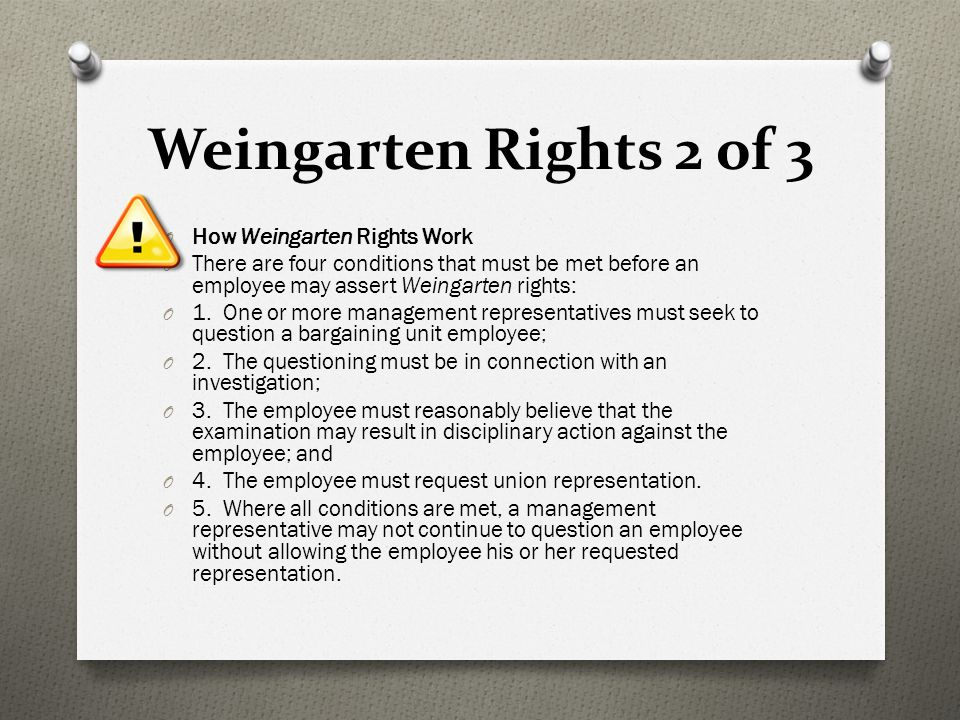 Weingarten Rights 2 of 3 O How Weingarten Rights Work O There are four conditions that must be met before an employee may assert Weingarten rights: O