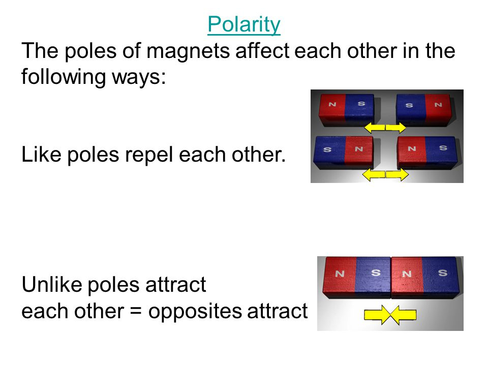 Attraction Magnets and electromagnets attract or tend to move toward each other (unlike poles) and certain types of metals (mainly iron or steel).