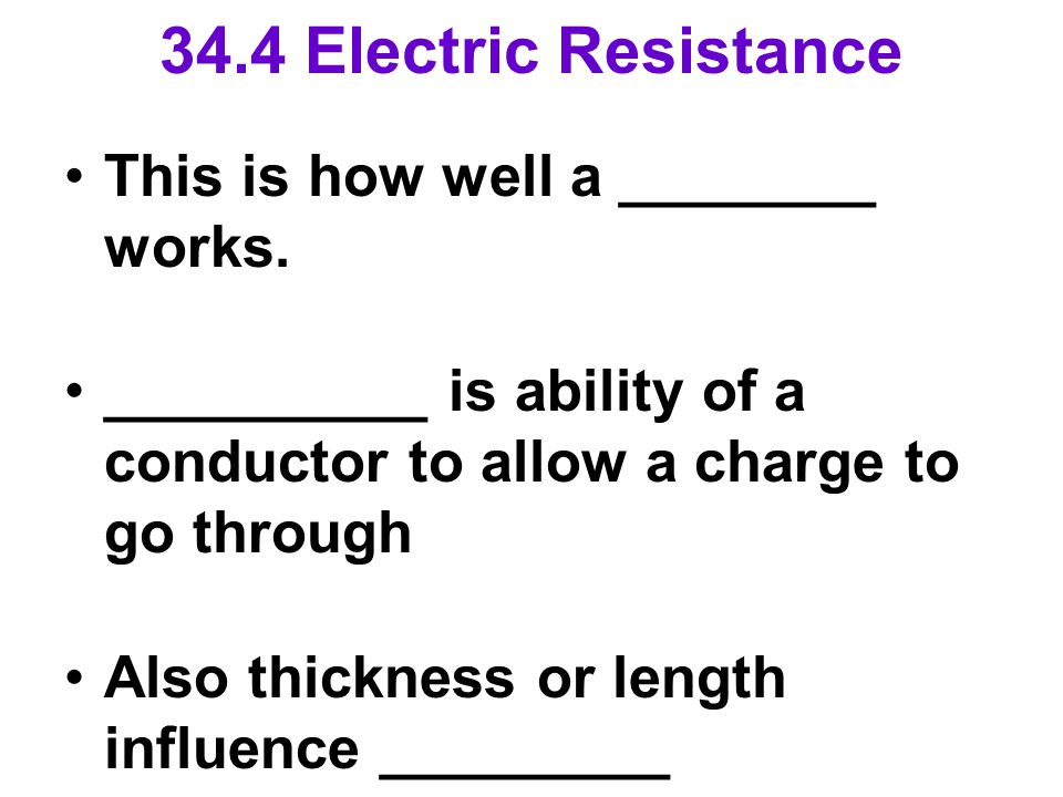 34.4 Electric Resistance This is how well a ________ works.