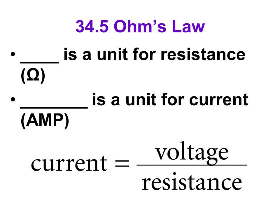 34.5 Ohm's Law ____ is a unit for resistance (Ω) _______ is a unit for current (AMP)