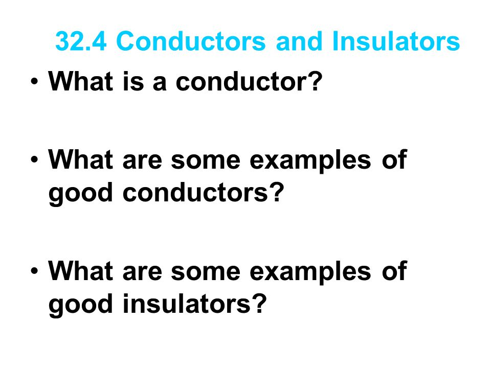 32.4 Conductors and Insulators What is a conductor.