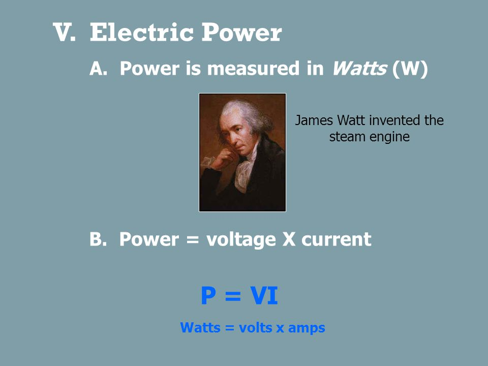 V.Electric Power A. Power is measured in Watts (W) B.