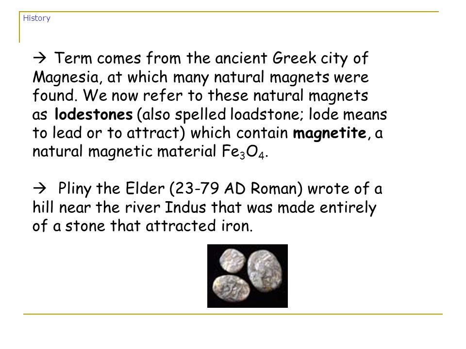 à Term comes from the ancient Greek city of Magnesia, at which many natural magnets were found.