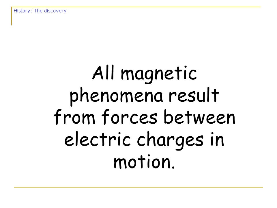 à Not until 1819 was a connection between electrical and magnetic phenomena shown.