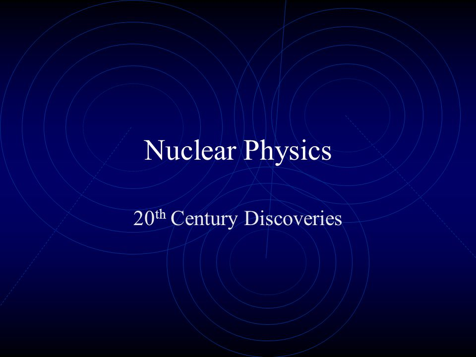 Historical Developments 1895: Roentgen discovered X-rays 1896: Becquerel discovered radioactivity 1897: Thomson discovered electron 1900: Planck energy is quantized 1905: Einstein's theory of relativity 1911: Rutherford discovered the nucleus 1913: Millikan measured electron charge