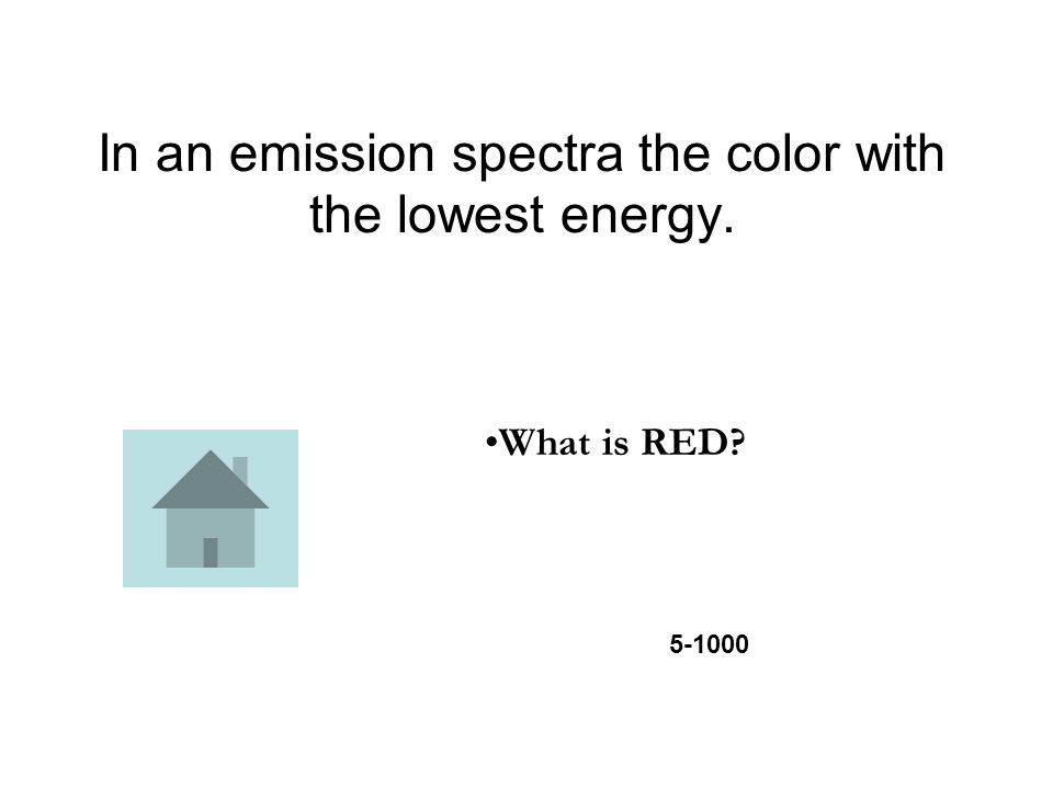 In an emission spectra the color with the lowest energy. What is RED 5-1000