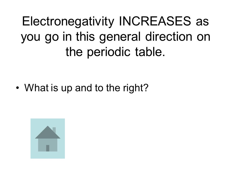 Electronegativity INCREASES as you go in this general direction on the periodic table.