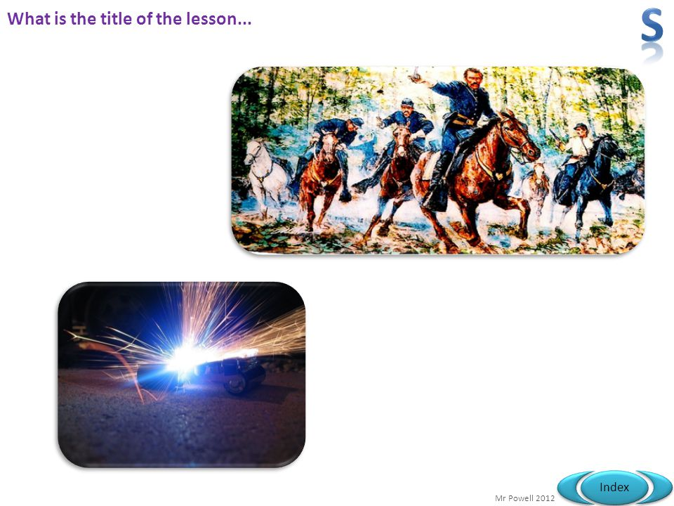 Mr Powell 2012 Index What is the title of the lesson...