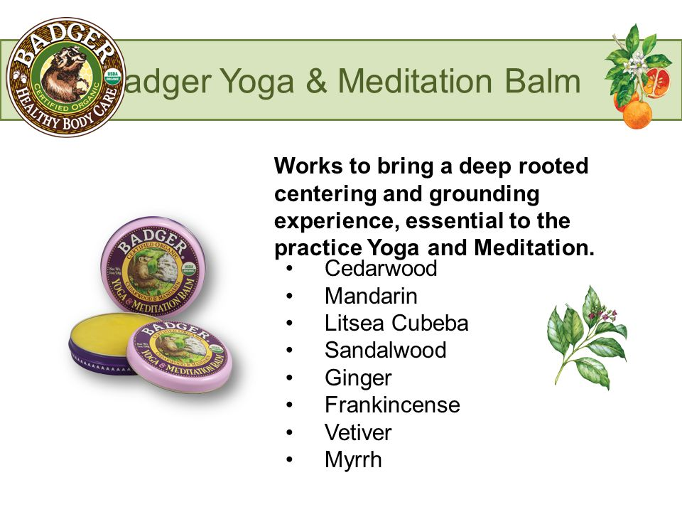 Badger Yoga & Meditation Balm Works to bring a deep rooted centering and grounding experience, essential to the practice Yoga and Meditation.