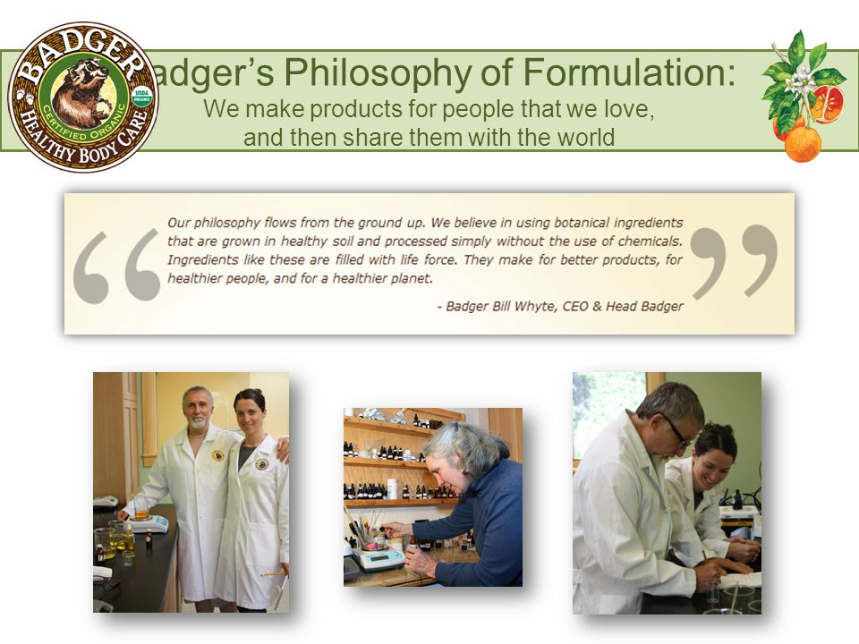 Badger's Philosophy of Formulation: We make products for people that we love, and then share them with the world
