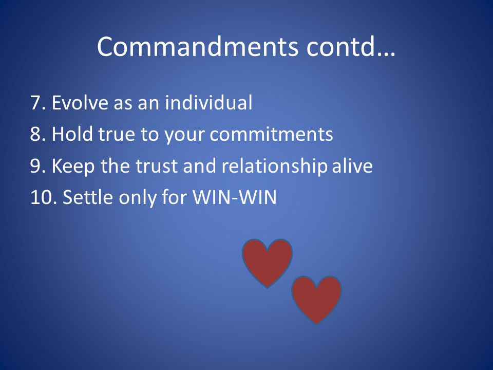Commandments contd… 7. Evolve as an individual 8.
