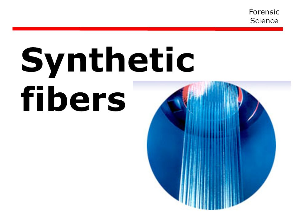 Forensic Science Synthetic fibers