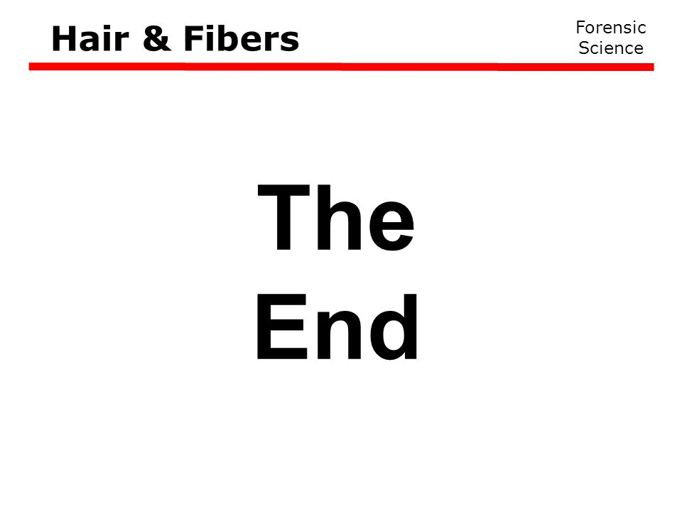 Forensic Science Hair & Fibers The End