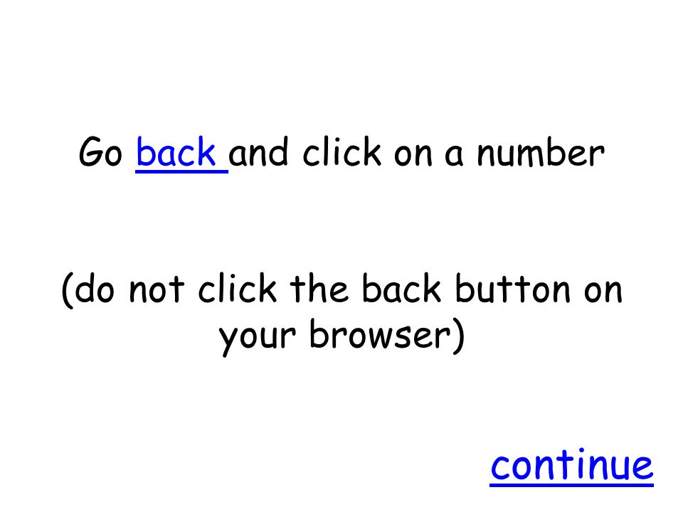 Go back and click on a numberback (do not click the back button on your browser) continue
