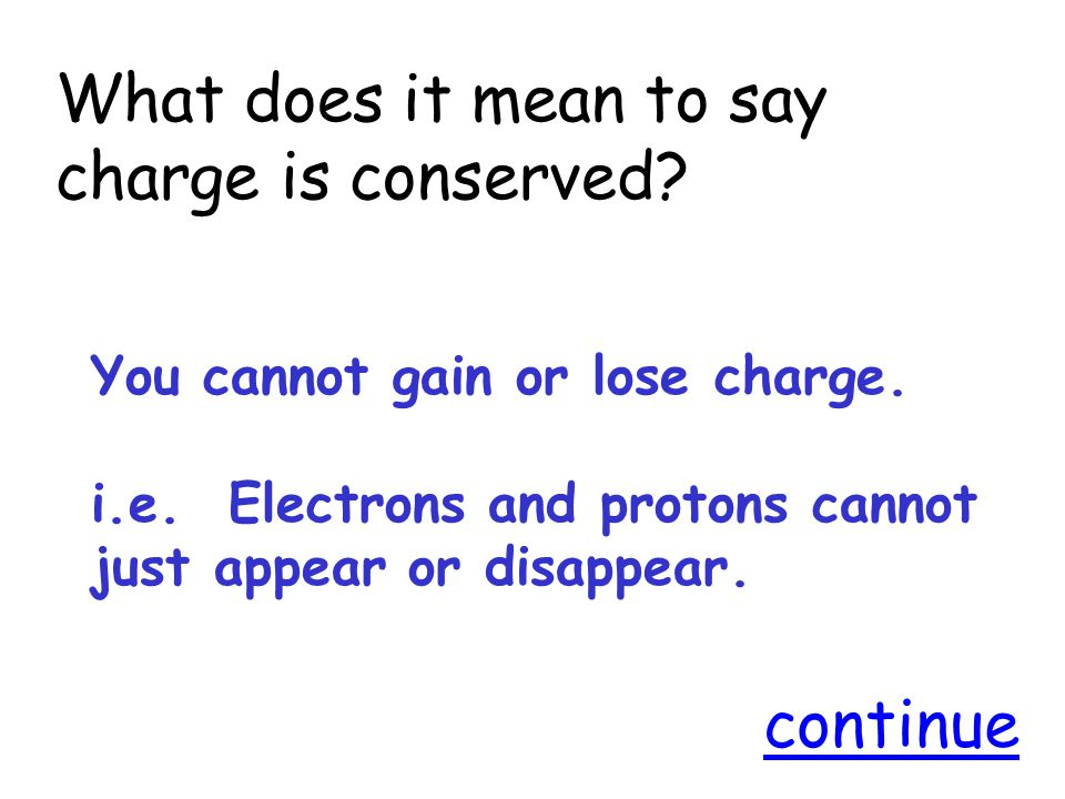 What does it mean to say charge is conserved. You cannot gain or lose charge.